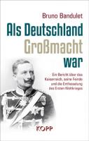 Als Deutschland Großmacht war
