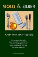Gold & Silber kann man nicht essen